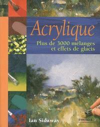Acrylique : plus de 3.000 mélanges et effets de glacis