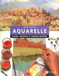 Aquarelle : cours, modèles et grands maîtres