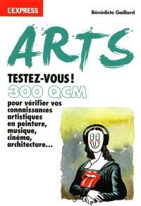 Arts, testez-vous ! : 300 QCM pour vérifier vos connaissances artistiques en peinture, musique, cinéma, architecture...