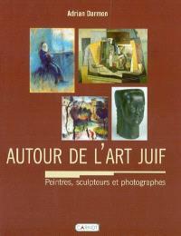 Autour de l'art juif : encyclopédie des peintres, photographes et sculpteurs