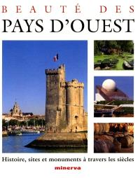 Beauté des pays d'Ouest : histoire, sites et monuments à travers les siècles