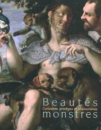 Beautés monstres : curiosités, prodiges et phénomènes