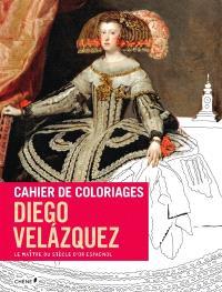 Cahier de coloriages : Diego Velazquez : le maître du Siècle d'or d'Espagne