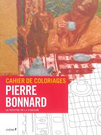 Cahier de coloriages : Pierre Bonnard : le peintre de la couleur