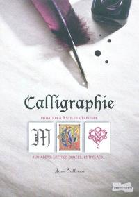 Calligraphie : initiation à 9 styles d'écriture : alphabets, lettres ornées, entrelacs...