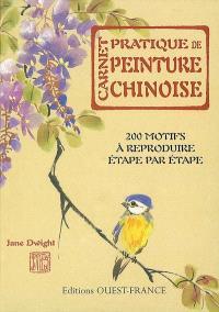 Carnet pratique de peinture chinoise : 200 motifs à reproduire étape par étape