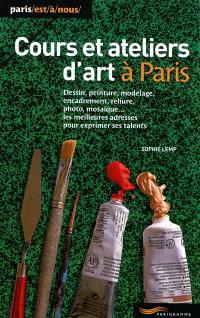 Cours et ateliers d'art à Paris 2013 : dessin, peinture, modelage, encadrement, reliure, photo, mosaïque... les meilleures adresses pour exprimer ses talents