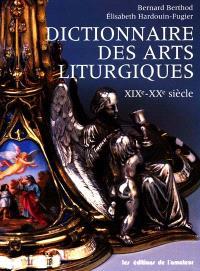 Dictionnaire des arts liturgiques : XIXe-XXe siècle