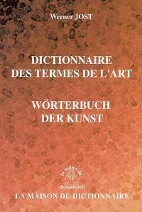 Dictionnaire des termes de l'art : français-allemand, allemand-français = Wörterbuch der Kunst : français-allemand, allemand-français