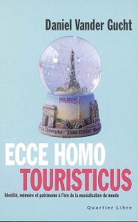Ecce homo touristicus : identité, mémoire et patrimoine à l'ère de la muséalisation du monde