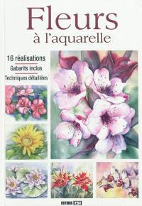 Fleurs à l'aquarelle : 16 réalisations, gabarits inclus, techniques détaillées