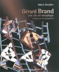 Gérard Brand : une vie en mosaïque : voyage vers la transparence