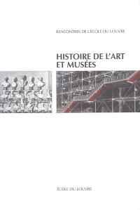 Histoire de l'art et musées : actes du colloque, Ecole du Louvre, Direction des musées de France, 27-28 novembre 2001