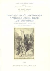 Imaginaire et création artistique à Paris sous l'Ancien Régime (XVIIe-XVIIIe siècle) : art, politique, trompe-l'oeil, voyages, spectacles et jardins