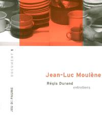 Jean-Luc Moulène, Régis Durand entretiens