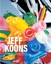 Jeff Koons, la rétrospective : le portfolio de l'exposition = Jeff Koons, a retrospective : the portfolio of the exhibition