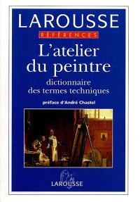 L'atelier du peintre : dictionnaire des termes techniques