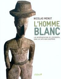 L'homme blanc : les représentations de l'occidental dans les arts non européens