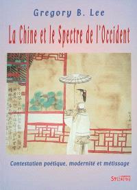 La Chine et le spectre de l'Occident : contestation poétique, modernité et métissage