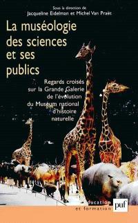 La muséologie des sciences et ses publics : regards croisés sur la Grande Galerie de l'évolution du Muséum national d'histoire naturelle