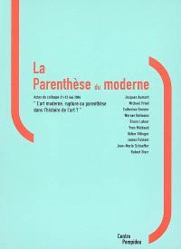 La parenthèse du moderne : actes du colloque L'art moderne, rupture ou parenthèse dans l'histoire de l'art ?, tenu au Centre Pompidou, 21-22 mai 2004