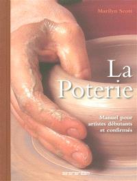 La poterie : manuel pour artistes débutants et confirmés