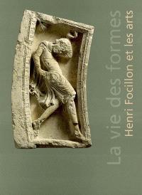 La vie des formes, Henri Focillon et les arts : exposition, Lyon, Musée des beaux-arts, du 22 janvier au 26 avril 2004