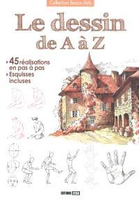 Le dessin de A à Z : 45 réalisations en pas à pas, esquisses incluses