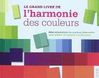 Le grand livre de l'harmonie des couleurs : avec échantillons de couleurs détachables pour choisir vos propres combinaisons