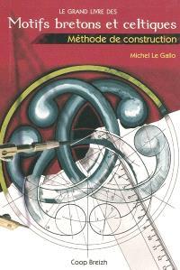 Le grand livre des motifs bretons et celtiques : méthode de construction