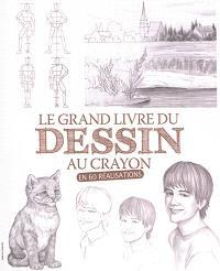 Le grand livre du dessin au crayon en 60 réalisations