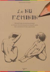 Le nu féminin : cours de dessin, le corps humain : répertoire iconographique à l'usage des étudiants aux beaux-arts, des artistes et des amateurs
