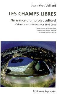 Les Champs libres, naissance d'un projet culturel : cahiers d'un conservateur, 1985-2001