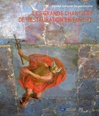 Les grands chantiers de restauration en Europe : actes du colloque, Paris, à l'Institut national du patrimoine, les 28 et 29 juin 2007
