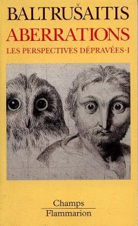 Les perspectives dépravées. Volume 1, Aberrations : essai sur la légende des formes