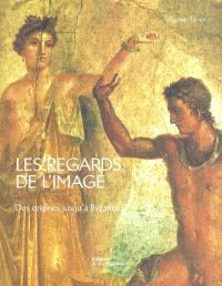 Les regards de l'image : des origines jusqu'à Byzance