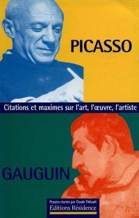 Picasso, Gauguin : citations et maximes sur l'art, l'oeuvre, l'artiste
