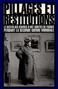 Pillages et restitutions : les oeuvres volées pendant la Seconde Guerre mondiale