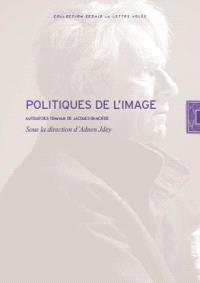 Politiques de l'image : autour des travaux de Jacques Rancière