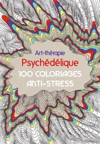Psychédélique : 100 coloriages anti-stress