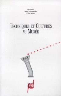 Techniques et cultures au musée : enjeux, ingénierie et communication des musées de société