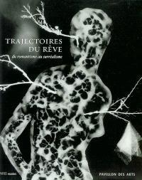 Trajectoires du rêve : du romantisme au surréalisme : exposition, Paris, Pavillon des arts, 7 mars-7 juin 2003