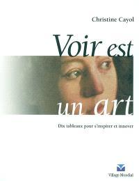 Voir est un art : dix tableaux pour s'inspirer et innover