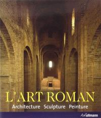 L'art roman : architecture, sculpture, peinture