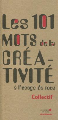 Les 101 mots de la créativité à l'usage de tous