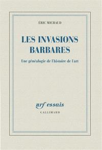 Les invasions barbares : une généalogie de l'histoire de l'art
