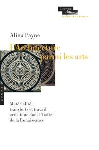 L'architecture parmi les arts : matérialité, transferts et travail artistique dans l'Italie de la Renaissance