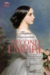 Fastes et rayonnement du second Empire : mode, arts décoratifs, architecture