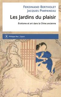 Les jardins du plaisir : érotisme et art dans la Chine ancienne