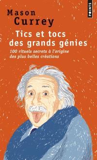 Tics et tocs des grands génies : 100 rituels secrets à l'origine des plus grandes créations : d'Albert Einstein à Woody Allen